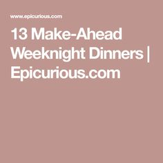13 Make-Ahead Weeknight Dinners | Epicurious.com