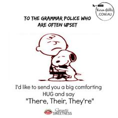 "To the Grammar Police who are often upset, I'd like to send you a big comforting HUG and say, ""There, Their, They're"""