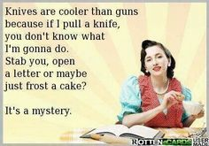 awesome Always carry a knife. To frost a cake obviously.... by http://dezdemonhumoraddiction.space/ecards-humor/always-carry-a-knife-to-frost-a-cake-obviously/