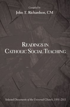 READINGS IN CATHOLIC SOCIAL TEACHING (Selected Documents of the Universal Church, 1891-2011; by John T. Richardson; Imprint: Wipf and Stock). Readings in Catholic School Social Teaching: Selected Documents of the Universal Church, 1891-2011 is a curated collection of readings that form a short summary of the universal Catholic social teaching ranging between Pope Leo XIII's 1891 Rerum Novarum and Pope Benedicts XVI's 2011 pontificate. Organized in seven chapters according to general...