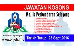 Jawatan Kosong Majlis Perbandaran Selayang (MPS) (23 September 2016)   Kerja Kosong Majlis Perbandaran Selayang (MPS)  Permohonan adalah dipelawa kepada warganegara Malaysia bagi mengisi kekosongan jawatan di Majlis Perbandaran Selayang (MPS) seperti berikut:- 1. Pegawai Tadbir N41 2. Penolong Pegawai Undang-Undang L29 3. Penolong Pegawai Penilaian W29 4. Penolong Jurutera (Awam) JA29 5. Penolong Pegawai Kebudayaan B29 6. Penolong Pegawai Kawalan Alam Sekitar C29 7. Pembantu Penilaian W19 8…