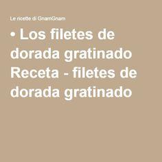 • Los filetes de dorada gratinado Receta - filetes de dorada gratinado