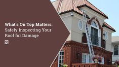 What's On Top Matters: Safely Inspecting Your Roof for Damage