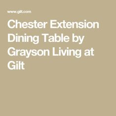 Chester Extension Dining Table by Grayson Living at Gilt