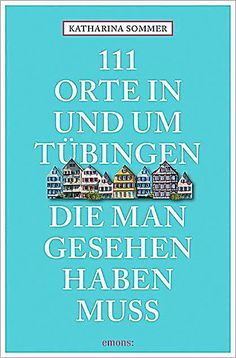 111 Orte in Tübingen, die man gesehen haben muss. Katharina Sommer,. Taschenbuch - Buch Germany Europe, Timber Frame Homes, Products, Glamour, Pocket Books, Environment, Places, Summer Recipes, Beauty Products