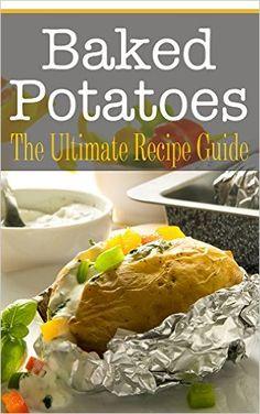 Amazon.com: Baked Potatoes: The Ultimate Recipe Guide eBook: Johanna Davidson: Kindle Store