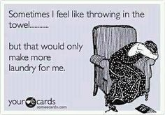 Sometimes I feel like throwing in the towel.