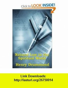 Natural Law in the Spiritual World (9781604591804) Henry Drummond , ISBN-10: 1604591803  , ISBN-13: 978-1604591804 ,  , tutorials , pdf , ebook , torrent , downloads , rapidshare , filesonic , hotfile , megaupload , fileserve