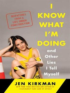Cover of I Know What I'm Doing—and Other Lies I Tell Myself New York Times bestselling author and stand-up comedian Jen Kirkman delivers a hilarious, candid memoir about marriage, divorce, sex, turning forty, and still not quite having life figured out.
