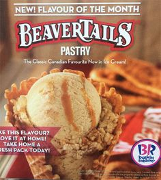 Baskin Robbins Canada BeaverTails Pastry Ice Cream   Baskin-Robbins BeaverTails Pastry Ice Cream BeaverTails pastry pieces and a fried dough flavoured ribbon swirled within cinnamon caramel flavoured ice cream