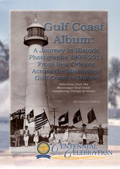 Gulf Coast Album: A Journey in Historic Photographs 1899-2011 From New Orleans Across the Mississippi Gulf Coast to Mobile     Charles L. Sullivan