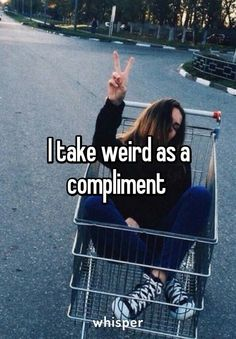 I think being called weird is a compliment//totally me True Quotes, Funny Quotes, Funny Memes, Jokes, Weird Quotes, Funny Sarcasm, Dankest Memes, Dont Be Normal, Whisper Quotes