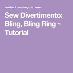 Sew Divertimento: Bling, Bling Ring ~ Tutorial