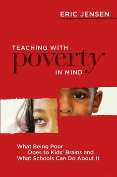 Teaching With Poverty in Mind: What Being Poor Does to Kids' Brains and What ... - Eric Jensen - Google Books