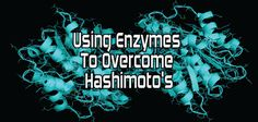 Hashimoto's patients usually have deficient enzymes & nutrients, food sensitivities, adrenal issues, gut infections-destroying the thyroid.
