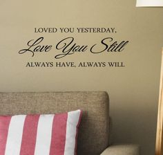 #2 Loved You Yesterday, Love You Still, Always Have, Always Will 22x10 Inches Symbol Matte Black Vinyl Silhouette Keypad Track Pad Decal Window Wall Quotes Sayings Art Vinyl Decal SSC inc. http://www.amazon.com/dp/B00LES0WPK/ref=cm_sw_r_pi_dp_DGHUtb0PPTX6RMMV