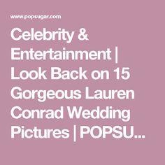 Celebrity & Entertainment   Look Back on 15 Gorgeous Lauren Conrad Wedding Pictures   POPSUGAR Celebrity