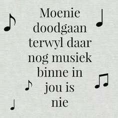 Moenie doodgaan terwyl daar nog musiek binne in jou is nie Great Quotes, Quotes To Live By, Me Quotes, Afrikaanse Quotes, Dutch Quotes, Wedding Quotes, Spoken Word, Good Morning Quotes, Word Porn
