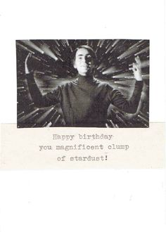Happy Birthday You Magnificent Clump Of Stardust Carl Sagan Funny Birthday Card Happy Birthday Girl Quotes, Birthday Greetings Friend, Boyfriend Birthday Quotes, Happy Birthday Signs, Belated Birthday, Funny Birthday Cards, Birthday Memes, Birthday Ideas, Birthday Gifts