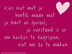 'Kies niet met je hoofd, maar met je hart en gevoel; je verstand is er om keuzes te begrijpen, niet om ze te maken.'