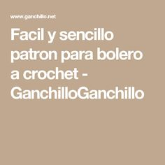 Facil ysencillo patron para bolero a crochet - GanchilloGanchillo