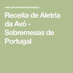 Receita de Aletria da Avó - Sobremesas de Portugal Egg Yolks, Gastronomia, Sweet Pastries, Recipes, Simple