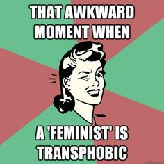 You aren't a real feminist if you're transphobic
