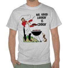Mr.Good Lookin' is Cookin' Tee Shirt