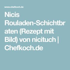 Nicis Rouladen-Schichtbraten (Rezept mit Bild) von nicituch   Chefkoch.de