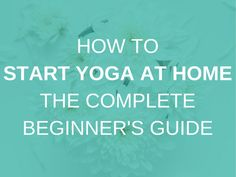 Need some tips on how to start yoga at home for beginners? Here's a complete beginner's guide on how to start yoga at home!