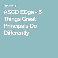 ASCD EDge - 5 Things Great Principals Do Differently