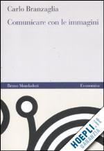COMUNICARE CON LE IMMAGINI un libro di BRANZAGLIA CARLO pubblicato da MONDADORI BRUNO