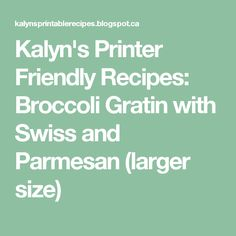 Kalyn's Printer Friendly Recipes: Broccoli Gratin with Swiss and Parmesan (larger size)