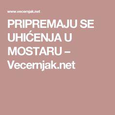 PRIPREMAJU SE UHIĆENJA U MOSTARU – Vecernjak.net
