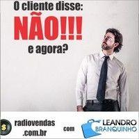 O cliente disse Não - E agora? - Rádio Vendas com Leandro Branquinho by leandrobranquinho on SoundCloud