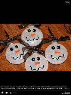 Snowmen ornaments... Would love for them to put int the glitter and make the face. Then they could write their name on the back!