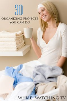 30 Organizing Projects You Can Do While Watching TV