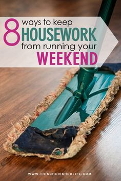 8 ways to keep housework from running your weekend - work-life balance for busy women and working moms