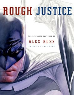Rough Justice: The DC Comics Sketches of Alex Ross (Pantheon Graphic Novels) Marvel Comics Art, Dc Comics Characters, Alex Ross, Black And White Drawing, Book Cover Design, Book Authors, Comic Character, Paperback Books, Editorial Design