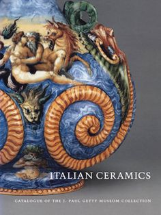 Italian Ceramics: Catalogue of the J. Paul Getty Museum Collection