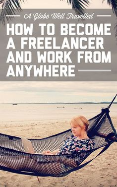 How to become a freelancer and work from anywhere in the world / A Globe Well Travelled