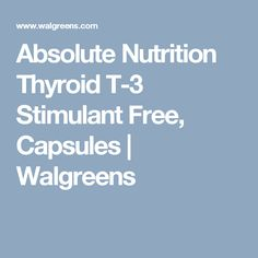 Absolute Nutrition Thyroid T-3 Stimulant Free, Capsules   Walgreens