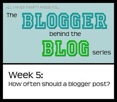 Blogging 101: How often should a blogger post?