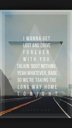 """""""Eu quero ficar perdido e dirigir para sempre com você, falando sobre nada, sim, qualquer coisa, amor. Então estamos pegando o caminho mais longo para casa hoje a noite. (Long Way Home//5SOS)"""