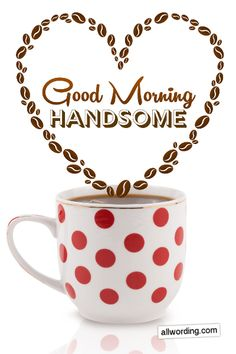A list of fun and flirty ways to say Good Morning, Handsome! Morning Message For Him, Morning Texts For Him, Good Morning Love Messages, Good Morning Quotes For Him, Good Morning Funny, Good Morning Sunshine, Good Morning Greetings, Morning Memes, Good Morning Cutie