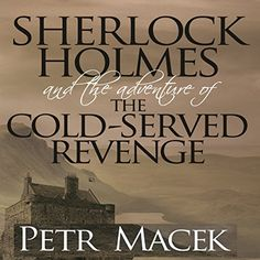 Sherlock Holmes and the Adventure of the Cold-Served Reve...