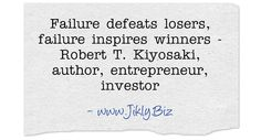 Failure defeats losers, failure inspires winners - Robert T. Kiyosaki, author, entrepreneur, investor
