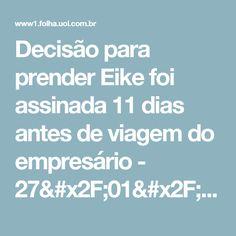 Decisão para prender Eike foi assinada 11 dias antes de viagem do empresário - 27/01/2017 - Poder - Folha de S.Paulo
