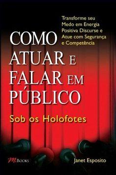 Como Atuar e Falar Em Público - Sob Os Holofotes
