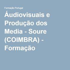 Áudiovisuais e Produção dos Media - Soure (COIMBRA) - Formação